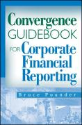 Convergence Guidebook for Corporate Financial Reporting - Pounder, Bruce