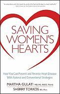 Saving Women's Hearts: How You Can Prevent and Reverse Heart Disease with Natural and Conventional Strategies - Gulati, Martha; Torkos, Sherry