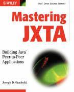 Mastering Jxta: Building Java Peer-To-Peer Applications - Gradecki, Joseph D.; Gradecki, Joe; Gradecki
