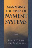 Managing the Risks of Payment Systems - Turner, Paul S.; Wunnicke, Diane B.