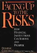 Facing Up to the Risks: How Financial Institutions Can Survive and Prosper - Casserley, Dominic