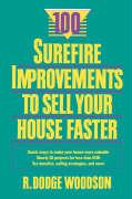 100 Surefire Improvements to Sell Your House Faster - Woodson, R. Dodge; Woodson