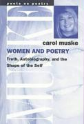 Women and Poetry: Truth, Autobiography, and the Shape of the Self - Muske, Carol; Muske-Dukes, Carol