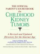 The Official Parent's Sourcebook on Childhood Kidney Tumors: A Revised and Updated Directory for the Internet Age - Icon Health Publications