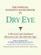 The Official Patient's Sourcebook on Dry Eye: A Revised and Updated Directory for the Internet Age - Icon Health Publications