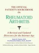 The Official Patient's Sourcebook on Rheumatoid Arthritis: A Revised and Updated Directory for the Internet Age
