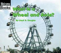 What Is a Wheel and Axle? - Douglas, Lloyd G.