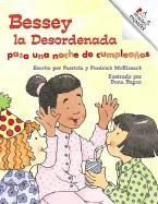 Bessey la Desordenada Pasa una Noche de Cumpleanos - McKissack, Patricia C.; McKissack, Frederick