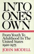 Into One's Own: From Youth to Adulthood in the United States 1920-1975 - Modell, John