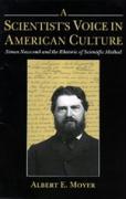 A Scientist's Voice in American Culture: Simon Newcomb & the Rhetoric of Scientific Method - Moyer, Albert E.
