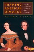 Framing American Divorce: From the Revolutionary Generation to the Victorians - Basch, Norma