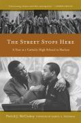 The Street Stops Here: A Year at a Catholic High School in Harlem - McCloskey, Patrick