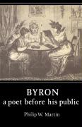 Byron: A Poet Before His Public - Martin, Philip W.; Philip W. , Martin
