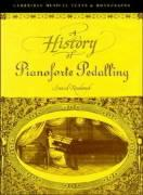 A History of Pianoforte Pedalling - Rowland, David
