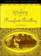 A History of Pianoforte Pedalling - Rowland, David