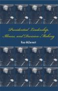 Presidential Leadership, Illness, and Decision Making - McDermott, Rose