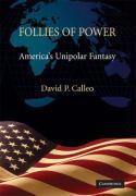 Follies of Power: America's Unipolar Fantasy - Calleo, David P.