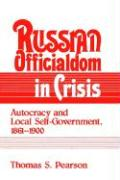 Russian Officialdom in Crisis: Autocracy and Local Self-Government, 1861 1900 - Pearson, Thomas S.; Thomas S. , Pearson