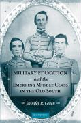 Military Education and the Emerging Middle Class in the Old South - Green, Jennifer R.