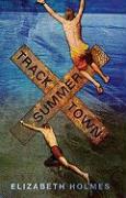 Tracktown Summer - Holmes, Elizabeth Ann