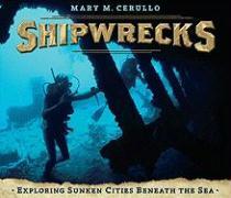 Shipwrecks: Exploring Sunken Cities Beneath the Sea - Cerullo, Mary M.