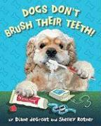 Dogs Don't Brush Their Teeth - de Groat, Diane; Rotner, Shelley