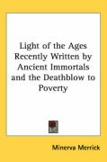 Light of the Ages Recently Written by Ancient Immortals and the Deathblow to Poverty - Merrick, Minerva