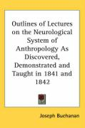 Outlines of Lectures on the Neurological System of Anthropology as Discovered, Demonstrated and Taught in 1841 and 1842 - Buchanan, Joseph