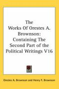 The Works of Orestes A. Brownson: Containing the Second Part of the Political Writings V16 - Brownson, Orestes Augustus