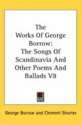 The Works of George Borrow: The Songs of Scandinavia and Other Poems and Ballads V8 - Borrow, George