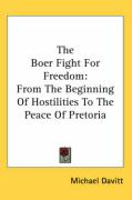 The Boer Fight for Freedom: From the Beginning of Hostilities to the Peace of Pretoria - Davitt, Michael