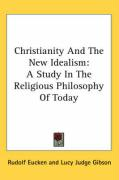 Christianity and the New Idealism: A Study in the Religious Philosophy of Today - Eucken, Rudolf