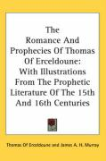 The Romance and Prophecies of Thomas of Erceldoune: With Illustrations from the Prophetic Literature of the 15th and 16th Centuries - Erceldoune, Thomas Of