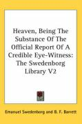 Heaven, Being the Substance of the Official Report of a Credible Eye-Witness: The Swedenborg Library V2 - Swedenborg, Emanuel