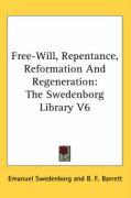 Free-Will, Repentance, Reformation and Regeneration: The Swedenborg Library V6 - Swedenborg, Emanuel