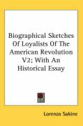 Biographical Sketches of Loyalists of the American Revolution V2; With an Historical Essay - Sabine, Lorenzo