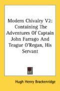 Modern Chivalry V2: Containing the Adventures of Captain John Farrago and Teague O'Regan, His Servant - Brackenridge, Hugh Henry