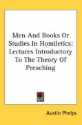 Men and Books or Studies in Homiletics: Lectures Introductory to the Theory of Preaching - Phelps, Austin