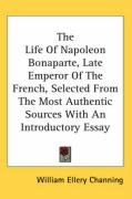 The Life of Napoleon Bonaparte, Late Emperor of the French, Selected from the Most Authentic Sources with an Introductory Essay