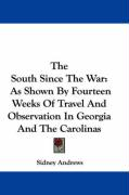The South Since the War: As Shown by Fourteen Weeks of Travel and Observation in Georgia and the Carolinas - Andrews, Sidney