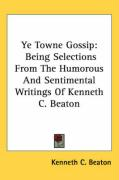 Ye Towne Gossip: Being Selections from the Humorous and Sentimental Writings of Kenneth C. Beaton - Beaton, Kenneth C.