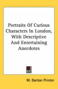 Portraits of Curious Characters in London, with Descriptive and Entertaining Anecdotes - W. Darton Printer, Darton Printer