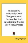 Punctuality, Sensibility and Disappointment: Instructive and Entertaining Stories for Young People - Ospringe, Emily