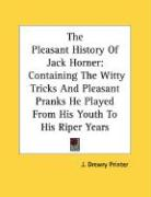 The Pleasant History of Jack Horner: Containing the Witty Tricks and Pleasant Pranks He Played from His Youth to His Riper Years - J. Drewry Printer, Drewry Printer