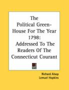 The Political Green-House for the Year 1798: Addressed to the Readers of the Connecticut Courant - Alsop, Richard; Hopkins, Lemuel; Dwight, Theodore