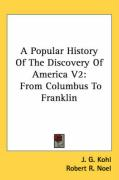 A Popular History of the Discovery of America V2: From Columbus to Franklin - Kohl, J. G.