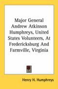 Major General Andrew Atkinson Humphreys, United States Volunteers, at Fredericksburg and Farmville, Virginia - Humphreys, Henry H.