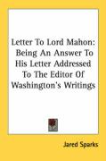 Letter to Lord Mahon: Being an Answer to His Letter Addressed to the Editor of Washington's Writings - Sparks, Jared