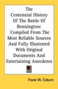 The Centennial History of the Battle of Bennington: Compiled from the Most Reliable Sources and Fully Illustrated with Original Documents and Entertai - Coburn, Frank W.