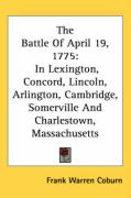 The Battle of April 19, 1775: In Lexington, Concord, Lincoln, Arlington, Cambridge, Somerville and Charlestown, Massachusetts - Coburn, Frank Warren